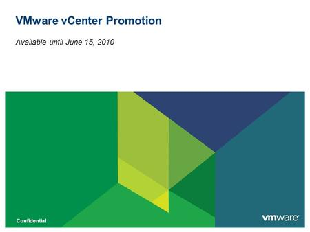Confidential VMware vCenter Promotion Available until June 15, 2010.