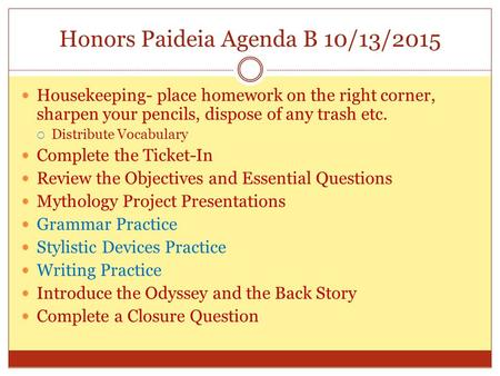 Honors Paideia Agenda B 10/13/2015 Housekeeping- place homework on the right corner, sharpen your pencils, dispose of any trash etc.  Distribute Vocabulary.