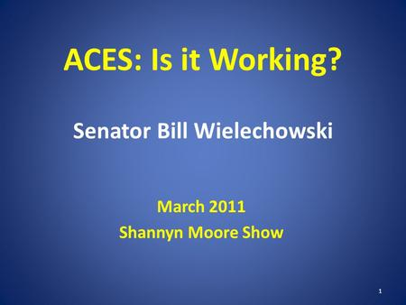 ACES: Is it Working? Senator Bill Wielechowski March 2011 Shannyn Moore Show 1.