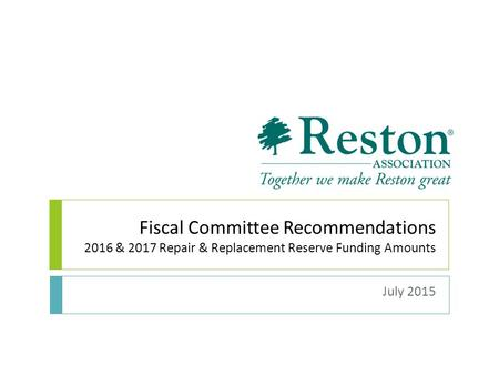 Fiscal Committee Recommendations 2016 & 2017 Repair & Replacement Reserve Funding Amounts July 2015.