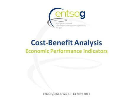 Cost-Benefit Analysis Economic Performance Indicators TYNDP/CBA SJWS 6 – 13 May 2014.