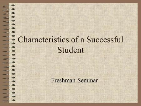 Characteristics of a Successful Student Freshman Seminar.