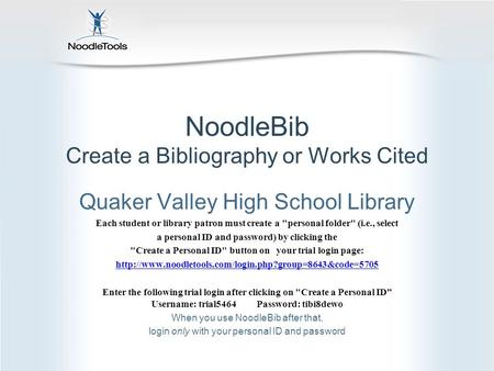 NoodleBib Create a Bibliography or Works Cited Quaker Valley High School Library Each student or library patron must create a personal folder (i.e.,