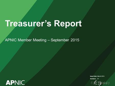 Issue Date: Revision: Treasurer's Report APNIC Member Meeting – September 2015 March 2015 01.