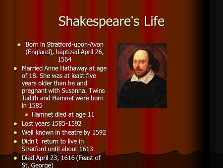 Shakespeare's Life Born in Stratford-upon-Avon (England), baptized April 26, 1564 Born in Stratford-upon-Avon (England), baptized April 26, 1564 Married.