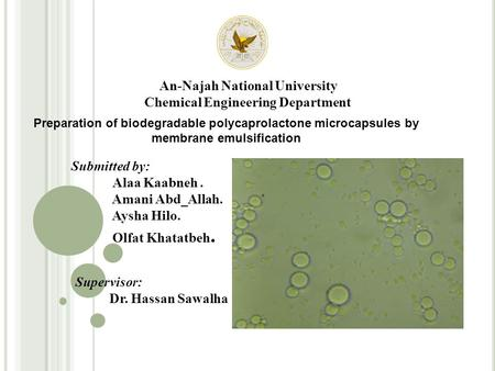 An-Najah National University Chemical Engineering Department Preparation of biodegradable polycaprolactone microcapsules by membrane emulsification Submitted.
