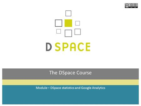 The DSpace Course Module – DSpace statistics and Google Analytics.