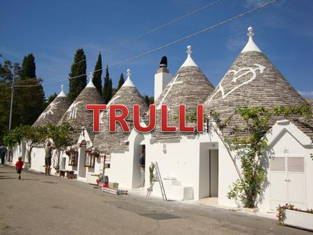 Trulli are some old constructions. They was similar to our modern house and facilities for the inhabitants. are old stone buildings dry, conical, originally.