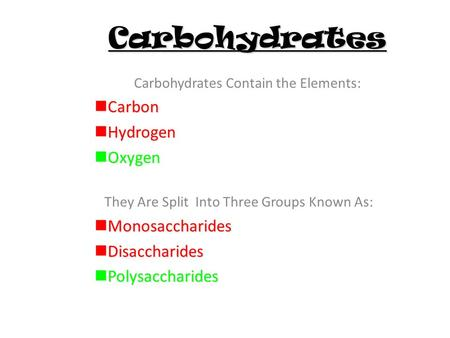 Carbohydrates Carbohydrates Contain the Elements: Carbon Carbon Hydrogen Hydrogen Oxygen Oxygen They Are Split Into Three Groups Known As: Monosaccharides.