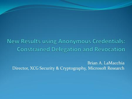 Brian A. LaMacchia Director, XCG Security & Cryptography, Microsoft Research.