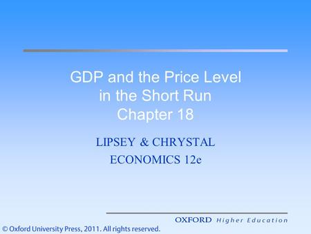 GDP and the Price Level in the Short Run Chapter 18 LIPSEY & CHRYSTAL ECONOMICS 12e.