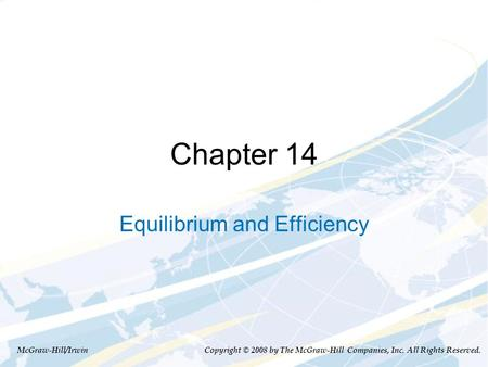 Chapter 14 Equilibrium and Efficiency McGraw-Hill/Irwin Copyright © 2008 by The McGraw-Hill Companies, Inc. All Rights Reserved.