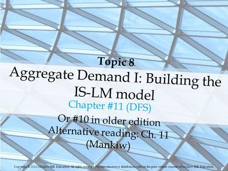Topic 8 Aggregate Demand I: Building the IS-LM model