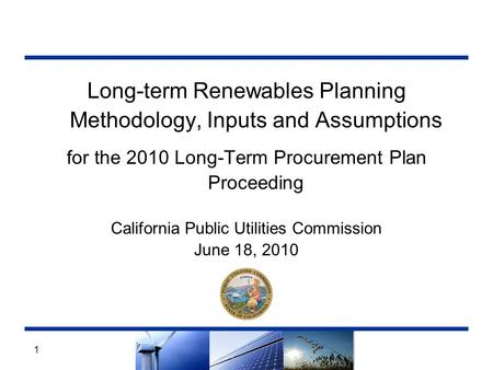 1 Long-term Renewables Planning Methodology, Inputs and Assumptions for the 2010 Long-Term Procurement Plan Proceeding California Public Utilities Commission.