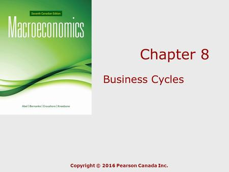Chapter 8 Business Cycles Copyright © 2016 Pearson Canada Inc.