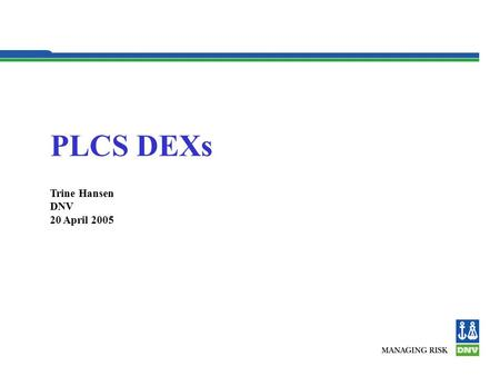 PLCS DEXs Trine Hansen DNV 20 April 2005. Content OASIS / PLCS Organization PLCS DEXs DEX architecture Process – define and verify capabilities Way forward.