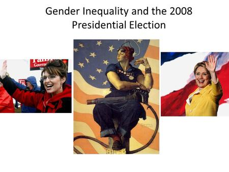 Gender Inequality and the 2008 Presidential Election.