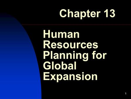 1 Human Resources Planning for Global Expansion Chapter 13.