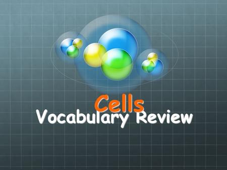 Vocabulary Review Cells. Smallest Unit of Life CELL.