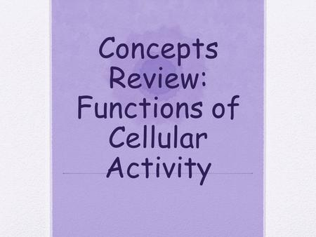 Concepts Review: Functions of Cellular Activity. Question 1 I.) What is a cell, and what does it do?