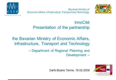 Bavarian Ministry of Economic Affairs, Infrastructure, Transport and Technology InnoCité Presentation of the partnership the Bavarian Ministry of Economic.