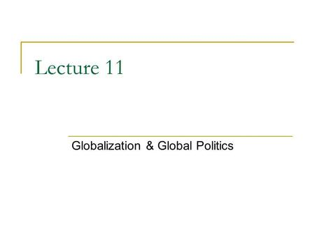 Lecture 11 Globalization & Global Politics. Nation- States States:  Political apparatus of government  Legal system  Military Sovereignty: authority.