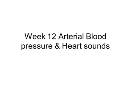 Week 12 Arterial Blood pressure & Heart sounds. Systole: ventricle contraction Diastole: ventricle relaxation Systole and diastole = one cardio cycle.