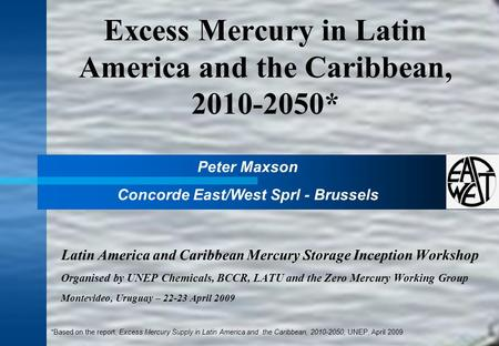 Excess Mercury in Latin America and the Caribbean, 2010-2050* Latin America and Caribbean Mercury Storage Inception Workshop Organised by UNEP Chemicals,