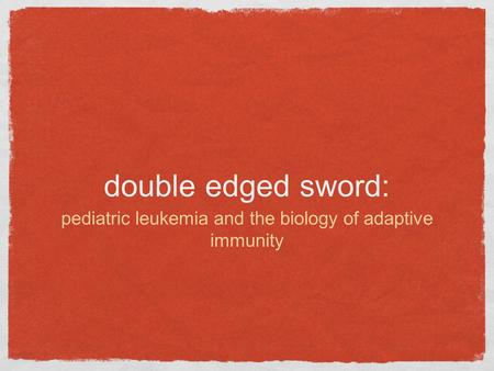 Double edged sword: pediatric leukemia and the biology of adaptive immunity.