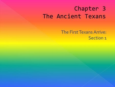  The story of people arriving to Texas really begins before written records. People then passed stories down by telling stories. Thousands of years before.