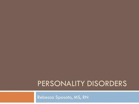 PERSONALITY DISORDERS Rebecca Sposato, MS, RN. Overview of Personality Disorders  Personality: an enduring pattern of inner experiences, emotional responses,