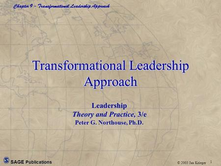 1 Chapter 9 - Transformational Leadership Approach © 2003 Jan Krieger SAGE Publications Transformational Leadership Approach Leadership Theory and Practice,