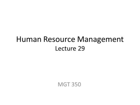 Human Resource Management Lecture 29 MGT 350. Last Lecture Labour Laws In Pakistan The Constitution of Pakistan The Payment of Wages Registration of trade.