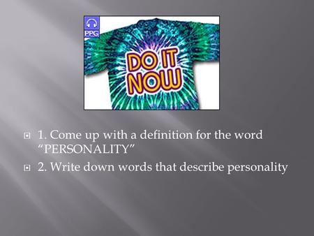 " 1. Come up with a definition for the word ""PERSONALITY""  2. Write down words that describe personality."