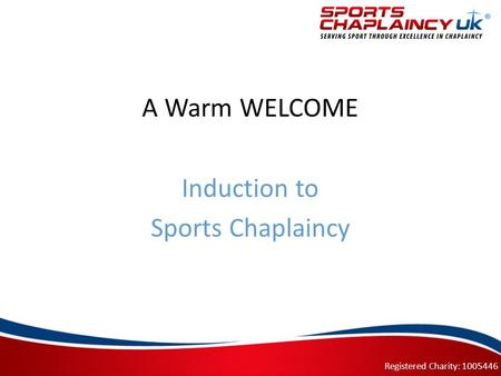 A Warm WELCOME Induction to Sports Chaplaincy Registered Charity: 1005446.
