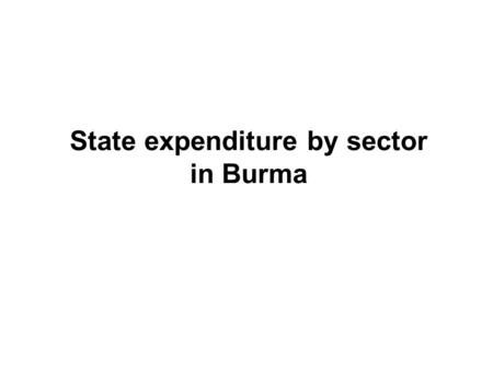 State expenditure by sector in Burma. 1994/95 1998/99.