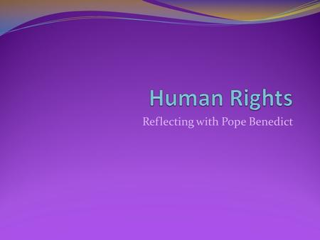 Reflecting with Pope Benedict. Father, your truth is made known in your Word. Guide us to seek the truth of the human person. Teach us the way to love.