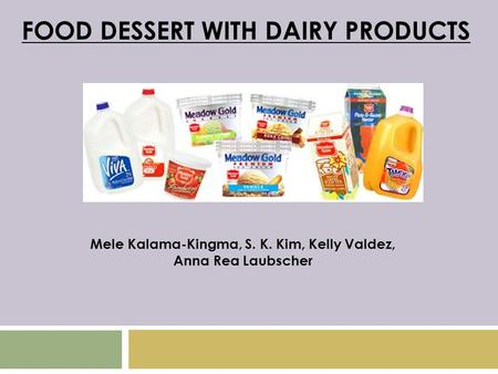 Mele Kalama-Kingma, S. K. Kim, Kelly Valdez, Anna Rea Laubscher FOOD DESSERT WITH DAIRY PRODUCTS.
