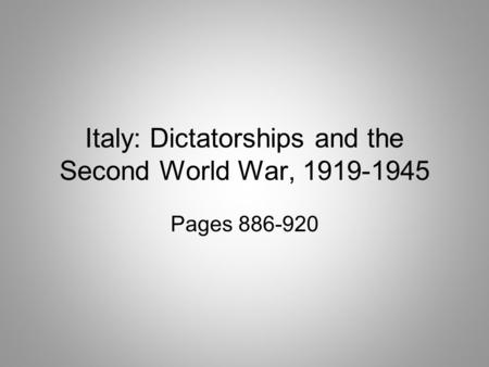 Italy: Dictatorships and the Second World War, 1919-1945 Pages 886-920.