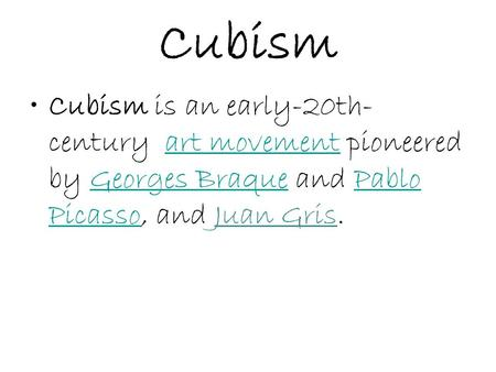 Cubism Cubism is an early-20th-century  art movement pioneered by Georges Braque and Pablo Picasso, and Juan Gris. Avant-garde means new and unusual or.