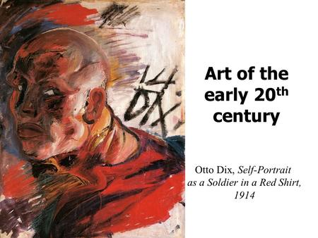 Art of the early 20 th century Otto Dix, Self-Portrait as a Soldier in a Red Shirt, 1914.