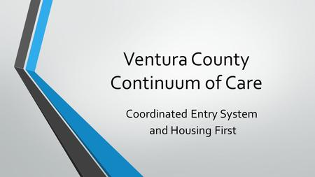 Ventura County Continuum of Care Coordinated Entry System and Housing First.