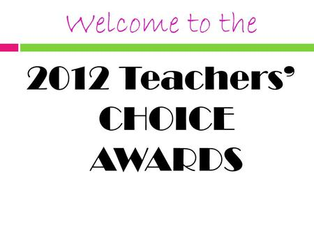 Welcome to the 2012 Teachers' CHOICE AWARDS. Don't forget the 2 Rs in River!  Respect  And  Responsibility.