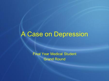 A Case on Depression Final Year Medical Student Grand Round.