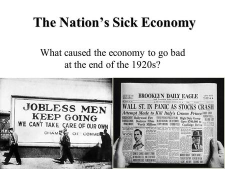 The Nation's Sick Economy What caused the economy to go bad at the end of the 1920s?