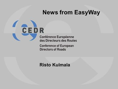 Risto Kulmala News from EasyWay. EasyWay CEDR O1 Stockholm 12 Feb 20092 EasyWay Deployment of European ITS Services on TERN 21+3 countries (EU+oth) Road.