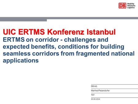 UIC ERTMS Konferenz Istanbul ERTMS on corridor - challenges and expected benefits, conditions for building seamless corridors from fragmented national.