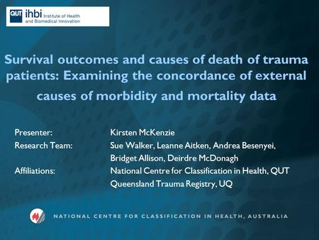 Survival outcomes and causes of death of trauma patients: Examining the concordance of external causes of morbidity and mortality data Presenter: Kirsten.