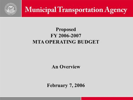 Proposed FY 2006-2007 MTA OPERATING BUDGET An Overview February 7, 2006.