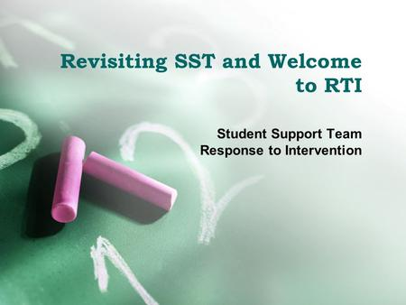 Revisiting SST and Welcome to RTI Student Support Team Response to Intervention.